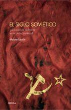 el siglo sovietico: ¿que sucedio realmente en la union sovietica? moshe lewin 9788416771530