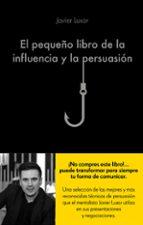 el pequeño libro de la influencia y la persuasion javier luxor 9788416928330