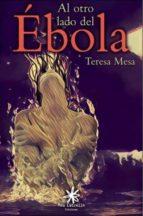 al otro lado del ebola: teresa mesa escolano, es protagonista y narradora de esta novela en la que por primera vez, desvela como fue el devenir de los acontecimientos-teresa mesa-9788417008130