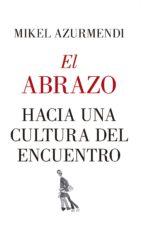 el abrazo. hacia una cultura del encuentro-mikel azurmendi-9788417418830