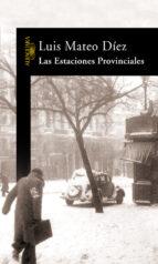 las estaciones provinciales-luis mateo diez-9788420470030
