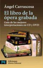 el libro de la opera grabada: guia de las mejores interpretacione s en cd y dvd angel carrascosa 9788420677330