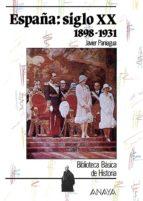españa, siglo xx (1898 1931) francisco javier paniagua fuentes 9788420733630
