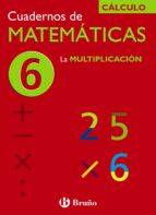 cuaderno de matematicas 6: la multiplicacion jose echegaray 9788421656730