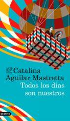 todos los dias son nuestros-catalina aguilar mastretta-9788423352630