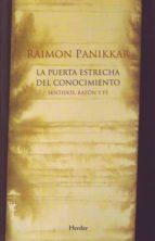 la puerta estrecha del conocimiento: sentidos, razon y fe raimon panikkar 9788425425530