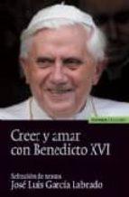 creer y amar con benedicto xvi seleccion de textos-jose luis garcia labrado-9788431325930