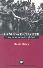 la nueva esclavitud en la economia global kevin bales 9788432310430