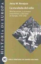 la escalada del odio: movimientos y sistemas autoritarios y fasci stas en europa, 1919 1945 jerzy w. borejsza 9788432311130