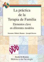 la practica de la terapia de familia: elementos clave en diferent es modelos suzanne midori hanna joseph epes brown 9788433013330
