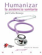 humanizar la asistencia sanitaria: aproximacion al concepto-jose carlos bermejo-9788433027030