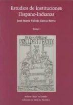 estudios de instituciones hispano indianas jose maria vallejo garcia hevia 9788434021730