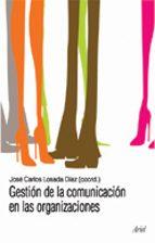 gestion de la comunicacion en las organizaciones jose carlos losada diaz 9788434413030