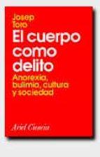 el cuerpo como delito: anorexia, bulimia, cultura y sociedad-josep toro-9788434480230