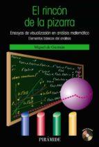 el rincon de la pizarra: ensayos de visualizacion en analisis mat ematico: elementos basicos del analisis miguel de guzman ozamiz 9788436823530