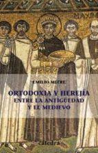 ortodoxia y herejia entre la antigüedad y el medievo emilio mitre fernandez 9788437620930