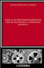 manual de principios elementales para el estudio de la literatura española jose francisco ruiz casanova 9788437630830