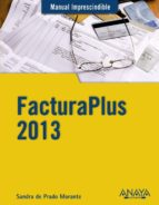 facturaplus 2013 (manual imprescindible)-sandra de prado morante-9788441533530
