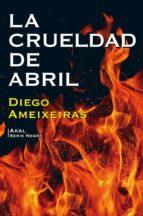 la crueldad de abril-diego ameixeiras-9788446045830