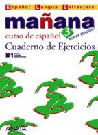 mañana 3: cuaderno de ejercicios (b1 nivel avanzado) (incluye aud io cd) (español lengua extranjera) 9788466763530