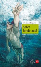 El libro de Sobre fondo azul (premio jordi sierra i fabra) autor SARA CRUCES SALGUERO PDF!