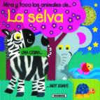 los animales de la selva (mira y toca) 9788467701630
