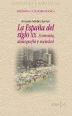 historia de españa xx. la españa del siglo xx: economia, demograf ia y sociedad fernando sanchez marroyo 9788470903830