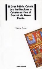 el dret public catala: les institucions a catalunya fins al decre t victor ferro 9788476022030