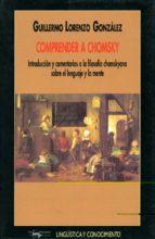 comprender a chomsky: introduccion y comentarios a la filosofia c homskyana sobre el lenguaje y la mente guillermo lorenzo gonzalez 9788477748830
