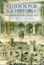viajeros por la historia. extranjeros en castilla-la mancha. guad alajara-jesus villar garrido-angel villar garrido-9788477884330