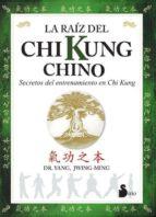 la raiz del chi kung chino: secretos del entrenamiento chino en c hi kung yang jwing ming 9788478083930