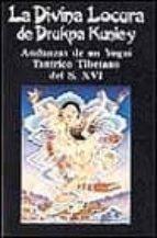 la divina locura drukpa kunley andanzas de un yogui tantrico tibe tano del siglo xvi-9788478130030