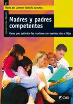 madres y padres competentes: claves para optimizar las relaciones con nuestros hijos e hijas maria del carmen valdivia sanchez 9788478278930