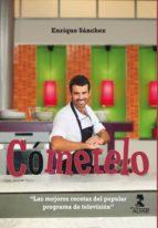 cometelo: las recetas del popular progrma de television enrique sanchez 9788478986330