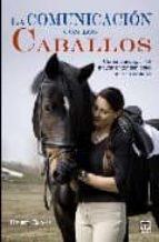 la comunicacion con los caballos: como conseguir el mayor entendi miento con tu caballo-henry blake-9788479027230