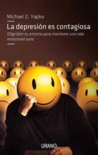 la depresion es contagiosa: elige bien tu entorno para mantener u na vida emocional sana michael yapko 9788479537630