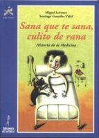 sana que te sana, culito de rana: historia de la medicina miguel lorenzo santiago gonzalez vidal 9788479602130