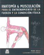 anatomia y musculacion para el entrenamiento de la fureza y la co ndicion fisica-mark vella-9788480199230