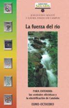 la fuerza del rio: para entender las centrales electricas-jordi font-agusti-f.xavier pardo-9788480634830