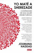 yo mate a sherezade: confesiones de una mujer arabe furiosa-joumana haddad-9788483065730