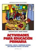 actividades para educacion primaria: contenidos, valores y habili dades sociales para educacion formal y no formal-margarita nieto-maria tejedor-9788483166130