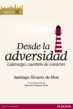 desde la adversidad: liderazgo, cuestion de caracter santiago alvarez de mon 9788483229330