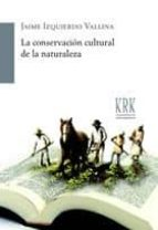 la conservacion cultural de la naturaleza jaime izquierdo vallina 9788483674130