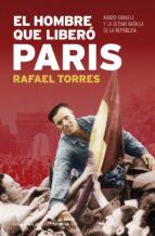 el hombre que libero paris. amado granell y la ultima batalla de la republica rafael torres 9788484606130