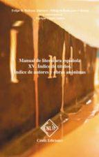 indice de titulos: indice de autores y obras anonimas (manual de literatura española, vol. xv) felipe b. pedraza jimenez milagros rodriguez caceres 9788485511730
