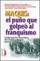 maquis: el puño que golpeo al franquismo: la agrupacion guerrille ra de levante y aragon (agla)-9788489644830
