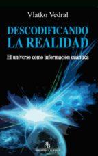 descodificando la realidad: el universo como informacion cuantica (biblioteca buridan)-vlatko vedral-9788492616930