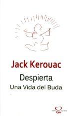 despierta. una vida del buda-jack kerouac-9788493834630