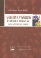persuación y storytelling aplicados a la defensa penal luis miguel reyna alfaro 9788494337130