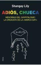 adios, chueca: memorias del gaypitalismo: la creacion de la marca gay-shangay lily-9788494528330